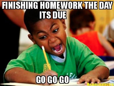 finishing-homework-the-day-its-due-go-go-go