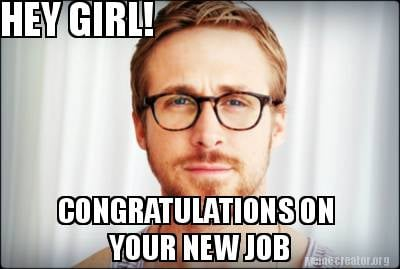 hey-girl-congratulations-on-your-new-job