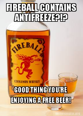 fireball-contains-antifreeze-good-thing-youre-enjoying-a-free-beer