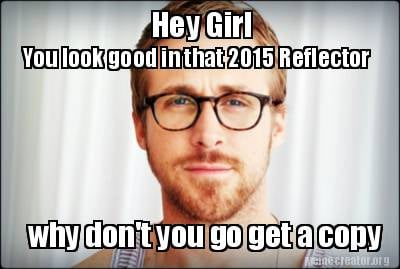 Meme Creator Funny Hey Girl You Look Good In That 2015 Reflector Why Don T You Go Get A Copy Meme Generator At Memecreator Org