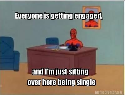 everyone-is-getting-engaged-and-im-just-sitting-over-here-being-single