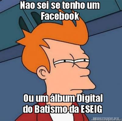 Meme Creator - Nao sei se tenho um Facebook Ou um álbum Digital do ...: memecreator.org/meme/nao-sei-se-tenho-um-facebook-ou-um-lbum...