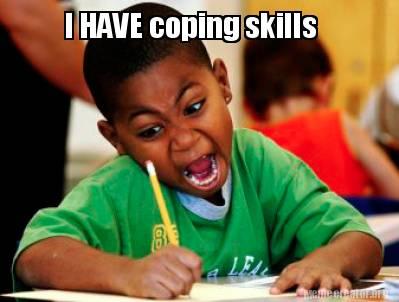 Meme Creator - Funny I HAVE coping skills Meme Generator at ...