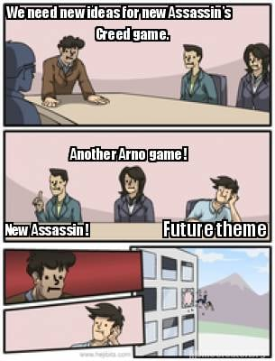 Meme Creator - Funny We need new ideas for new Assassin's