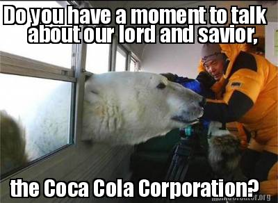 do-you-have-a-moment-to-talk-the-coca-cola-corporation-about-our-lord-and-savior