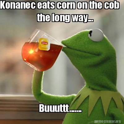 Meme Creator Funny Konanec Eats Corn On The Cob The Long Way Buuuttt Meme Generator At Memecreator Org,Difference Between Chow Mein And Lo Mein