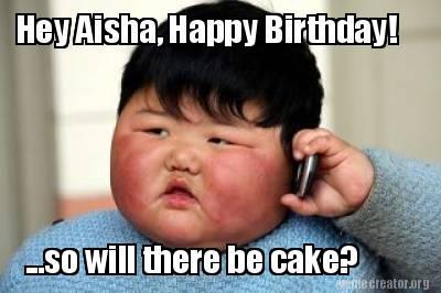 3338963 meme creator hey aisha, happy birthday! so will there be cake