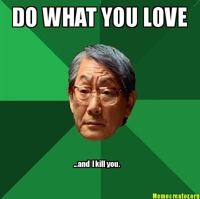 do-what-you-love-...and-i-kill-you