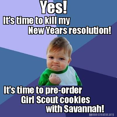Meme Creator - Yes! It's time to kill my New Years resolution! It's ...