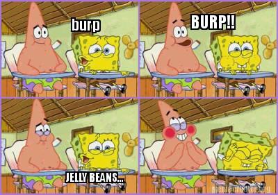 Meme Creator Funny Burp Burp Jelly Beans Meme Generator At