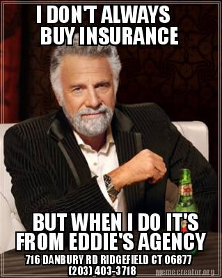 Best Buy Insurance >> Meme Creator - Funny I DON'T ALWAYS BUY INSURANCE BUT WHEN I DO IT'S FROM EDDIE'S AGENCY 716 ...