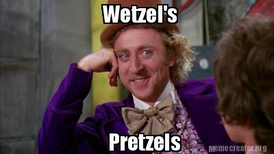 3428509 meme creator wetzel's pretzels meme generator at memecreator org!