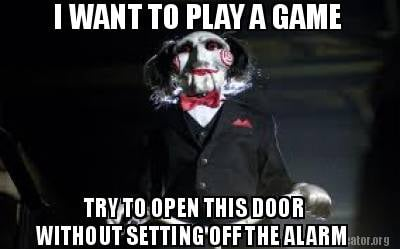 i-want-to-play-a-game-try-to-open-this-door-without-setting-off-the-alarm