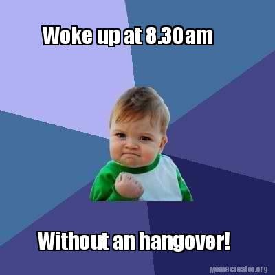 Meme Creator - Funny Woke up at 8 30am Without an hangover