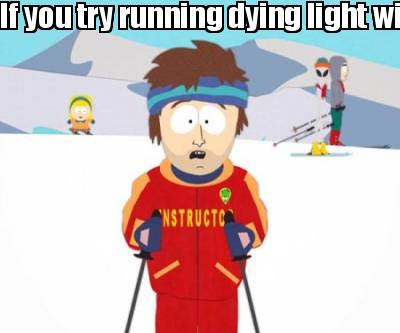 if-you-try-running-dying-light-with-your-comp