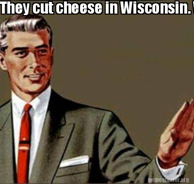 3543426 meme creator they cut cheese in wisconsin we cut nets in