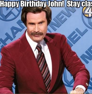 Meme Creator Funny Happy Birthday John Stay Classy Cuz Jpg 392x400 Will Ferrell Josh