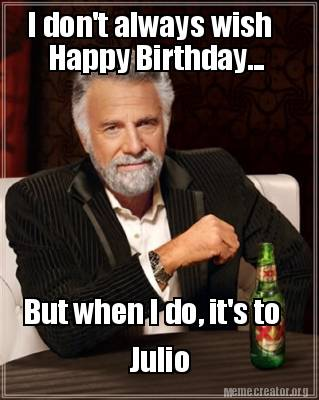 Meme creator - i don't always wish happy birthday... but when i do, it
