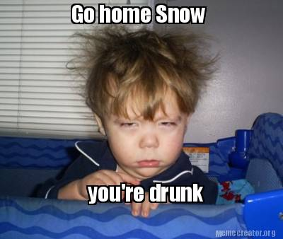 Meme Creator Funny Go Home Snow Youre Drunk Meme Generator At