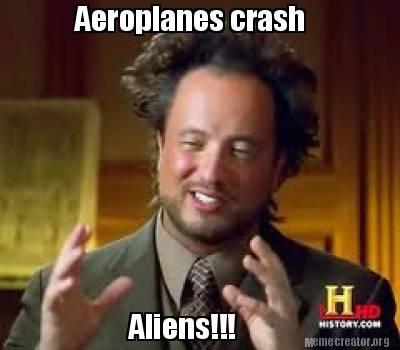 Meme creator aeroplanes crash aliens meme generator at