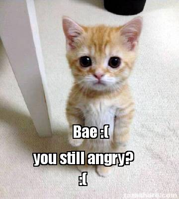 are you still angry