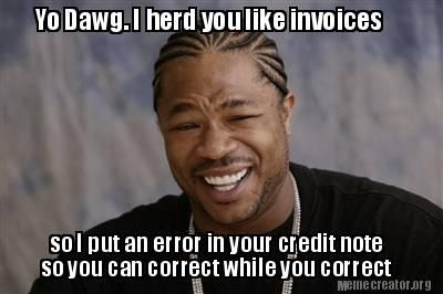 Meme Creator Funny Yo Dawg I Herd You Like Invoices So I
