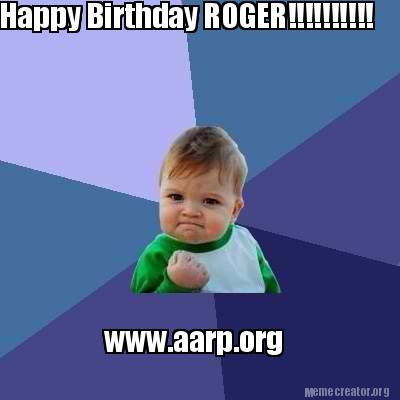 3594248 meme creator happy birthday roger!!!!!!!!!! www aarp org meme
