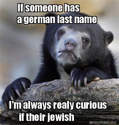 Meme Creator - If someone has a german last name I'm ...