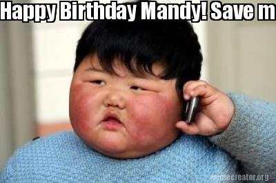 3633540 meme creator happy birthday mandy! save me some cake ! meme