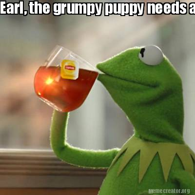 Meme Creator Funny Earl The Grumpy Puppy Needs A Snickers Meme