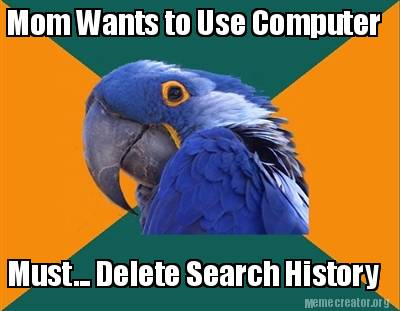 mom-wants-to-use-computer-must...-delete-search-history