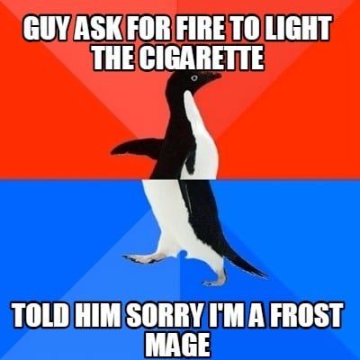 guy-ask-for-fire-to-light-the-cigarette-told-him-sorry-im-a-frost-mage