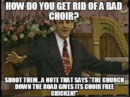 how-do-you-get-rid-of-a-bad-choir-shoot-them...a-note-that-says-the-church-down-