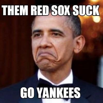 3658842 meme creator funny them red sox suck go yankees meme generator at