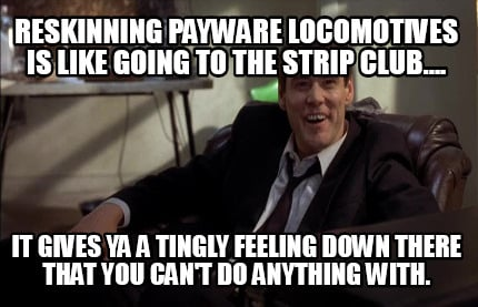 reskinning-payware-locomotives-is-like-going-to-the-strip-club....-it-gives-ya-a9