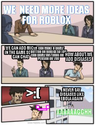 Meme Creator Funny We Need More Ideas For Roblox Aaaaaagghh We