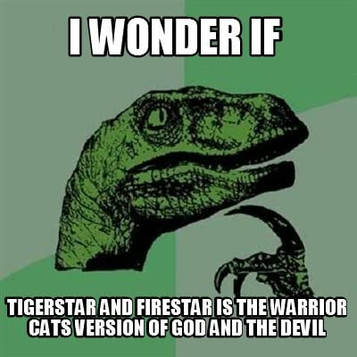 Meme Creator Funny I Wonder If Tigerstar And Firestar Is The