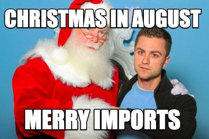 Christmas In August Meme.Meme Creator Funny Christmas In August Merry Imports Meme