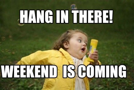 hang-in-there-weekend-is-coming