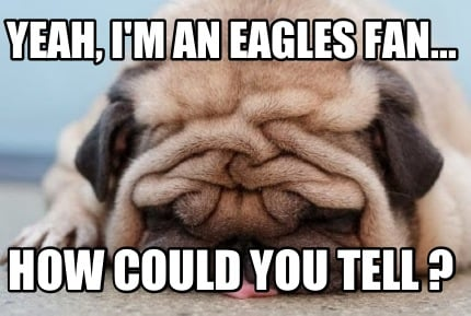 yeah-im-an-eagles-fan...-how-could-you-tell-