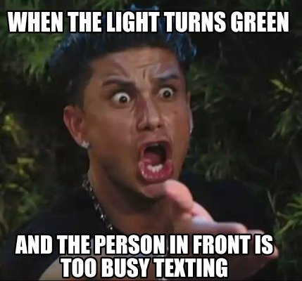 when-the-light-turns-green-and-the-person-in-front-is-too-busy-texting