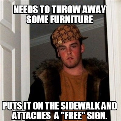 Meme Creator Needs To Throw Away Some Furniture Puts It On The Sidewalk And Attaches A Free