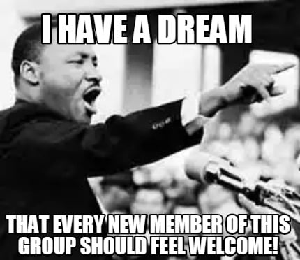 Meme Creator - Funny I have a dream That every new member of