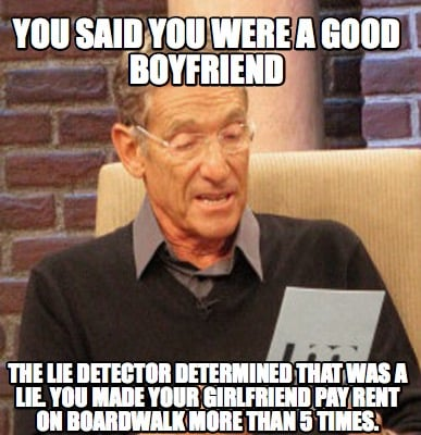 you-said-you-were-a-good-boyfriend-the-lie-detector-determined-that-was-a-lie.-y
