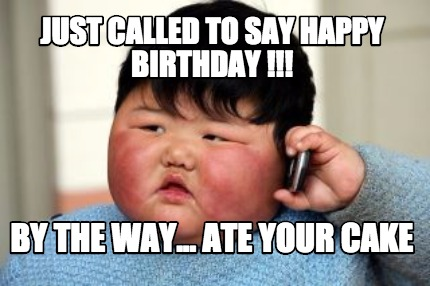 Meme Creator Funny Just Called To Say Happy Birthday By The