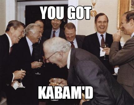 Meme Creator Funny You Got Kabamd Meme Generator At Memecreatororg