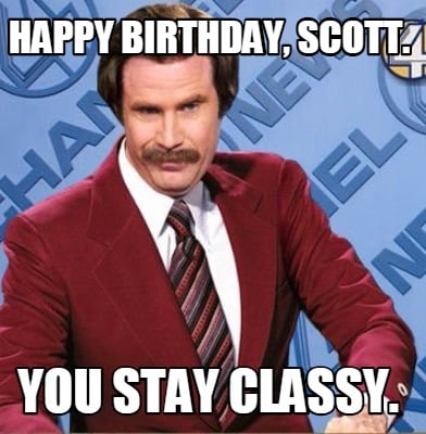 happy-birthday-scott.-you-stay-classy