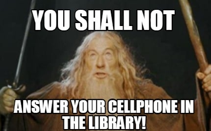 3740409 meme creator you shall not answer your cellphone in the library