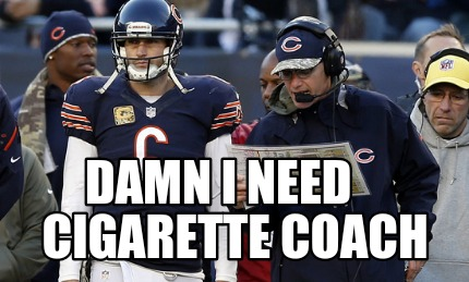 damn-i-need-cigarette-coach
