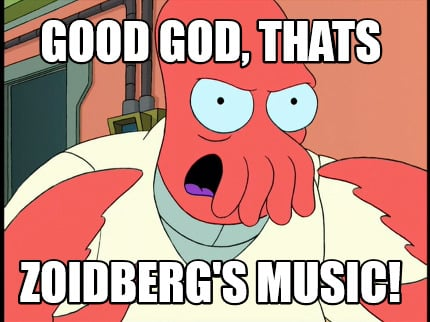 Meme Creator Funny Good God Thats Zoidbergs Music Meme